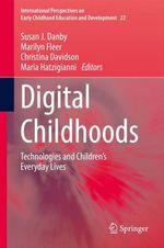 Digital Childhoods  - Maria Hatzigianni - Marilyn Fleer - Susan J. Danby - Christina Davidson