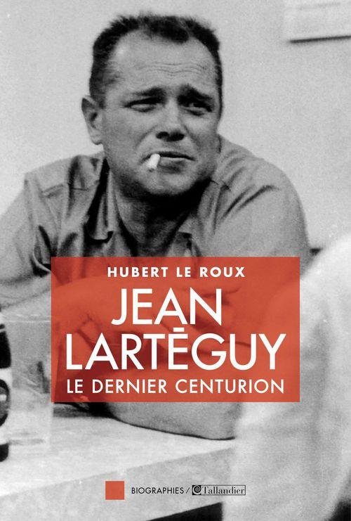 Jean Lartéguy ; le dernier des centurions