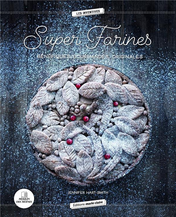 super farines ; bénéfiques, gourmandes, originales