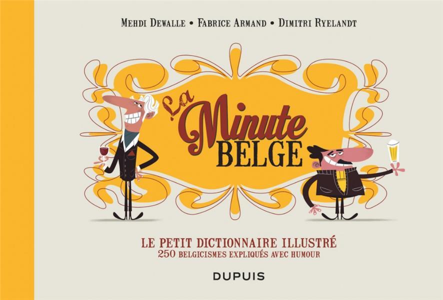 La minute belge ; le petit dictionnaire illustré ; 250 belgicismes expliqués avec humour