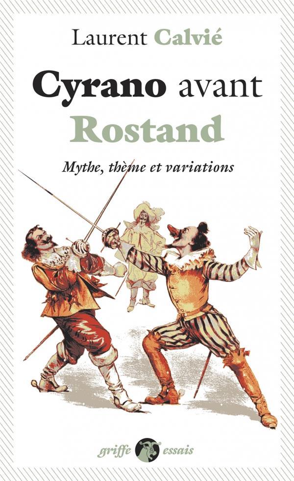 Cyrano avant Rostand ; mythe, theme et variations