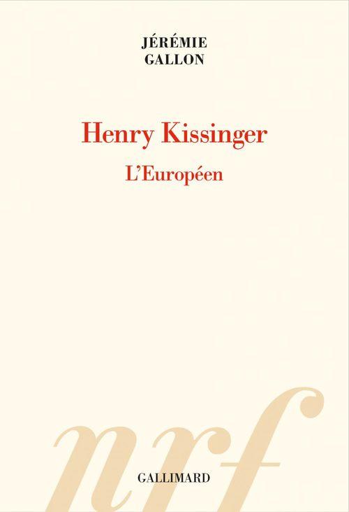 Henry Kissinger. L'Européen  - Jérémie Gallon