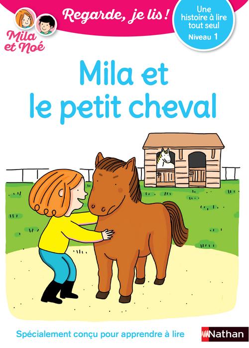 regarde, je lis ! t.21 ; une histoire à lire tout seul : Mila et le petit cheval ; niveau 1 (édition 2020)