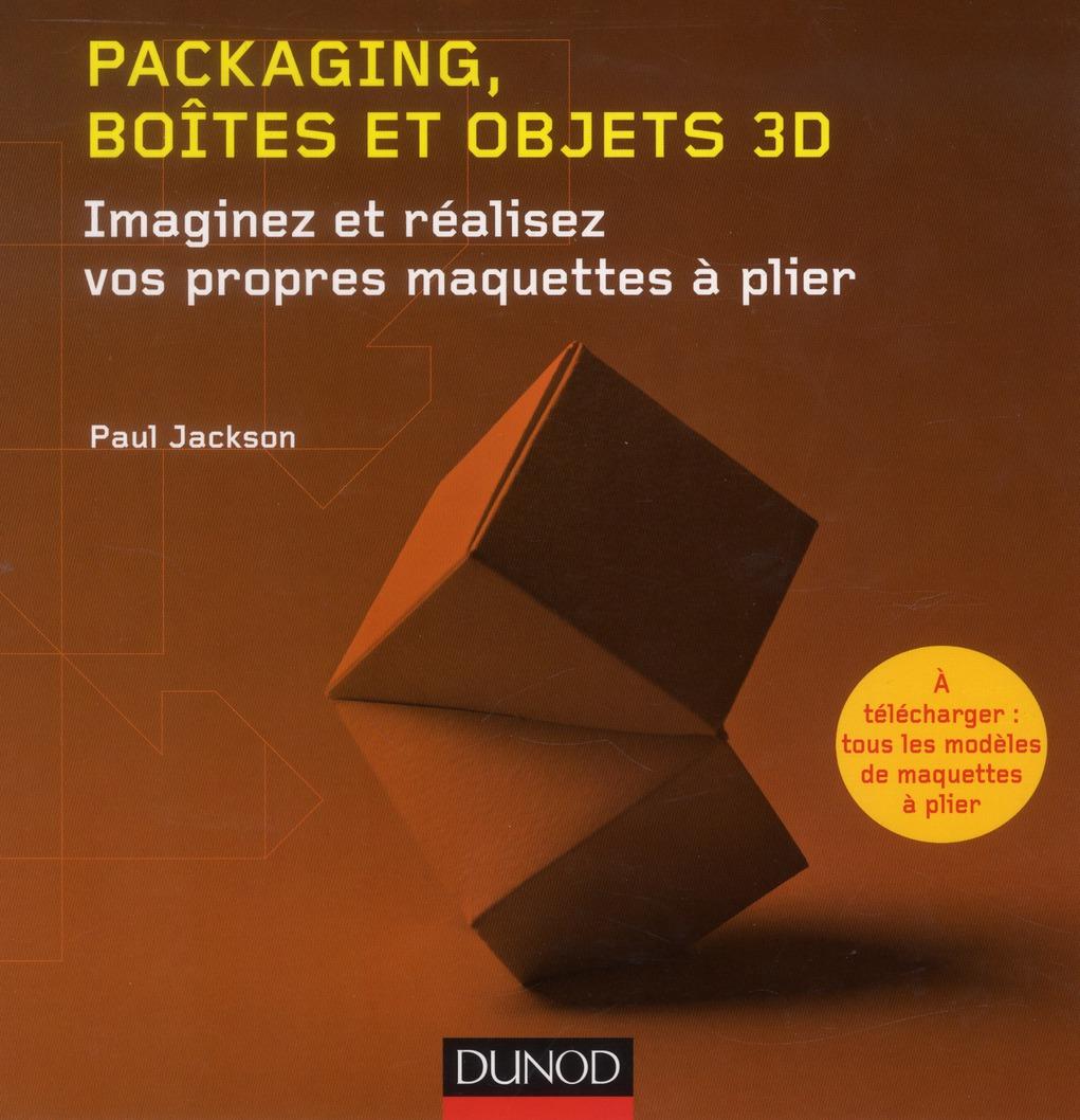 Packaging, Boites Et Objets 3d ; Imaginez Et Realisez Vos Propres Maquettes A Plier
