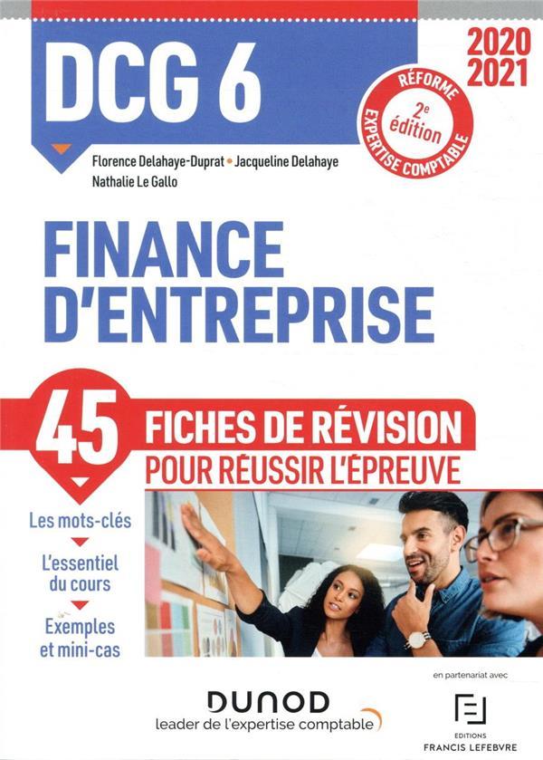 DCG 6 ; finance d'entreprise ; 45 fiches de révision pour réussir l'épreuve (édition 2020/2021)
