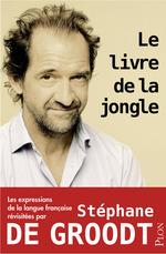 Vente EBooks : Le livre de la jongle - Les expressions de la langue française revisitées par Stéphane De Groodt  - Stéphane De Groodt