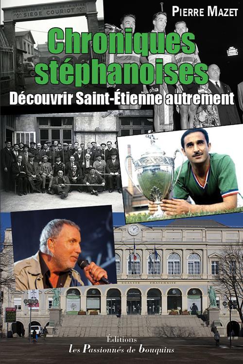 Chroniques stéphanoises ; découvrir Saint-Étienne autrement