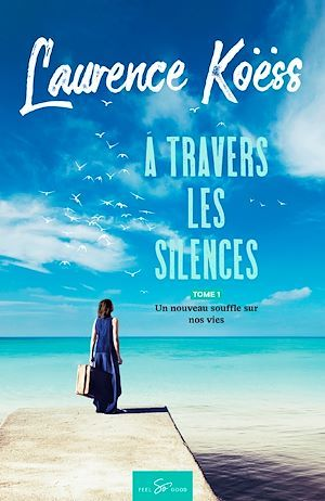 À travers les silences - Tome 1  - Laurence Koess