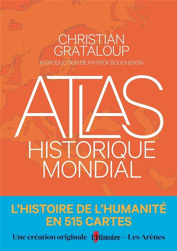 Atlas historique mondial ; l'histoire de l'Humanité en 515 cartes