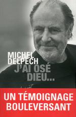 Vente Livre Numérique : J'ai osé Dieu...  - Michel Delpech