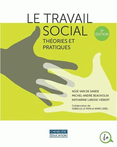 Le travail social ; théories et pratiques (3e édition)