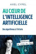 Au coeur de l'intelligence artificielle ; des algorithmes à l'IA forte