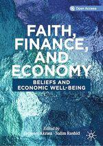 Faith, Finance, and Economy  - Tanweer Akram - Salim Rashid