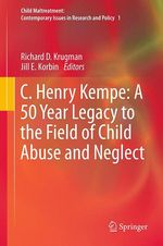 C. Henry Kempe: A 50 Year Legacy to the Field of Child Abuse and Neglect  - Richard D. Krugman - Jill E. Korbin