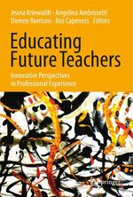 Educating Future Teachers: Innovative Perspectives in Professional Experience  - Jeana Kriewaldt - Ros Capeness - Angelina Ambrosetti - Doreen Rorrison
