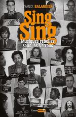 Sing Sing ; musiques rebelles sous les verrous  - Franck Balandier - Franck Ballandier