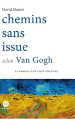 Chemins sans issue selon Van Gogh  - David Haziot