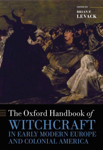 The Oxford Handbook of Witchcraft in Early Modern Europe and Colonial