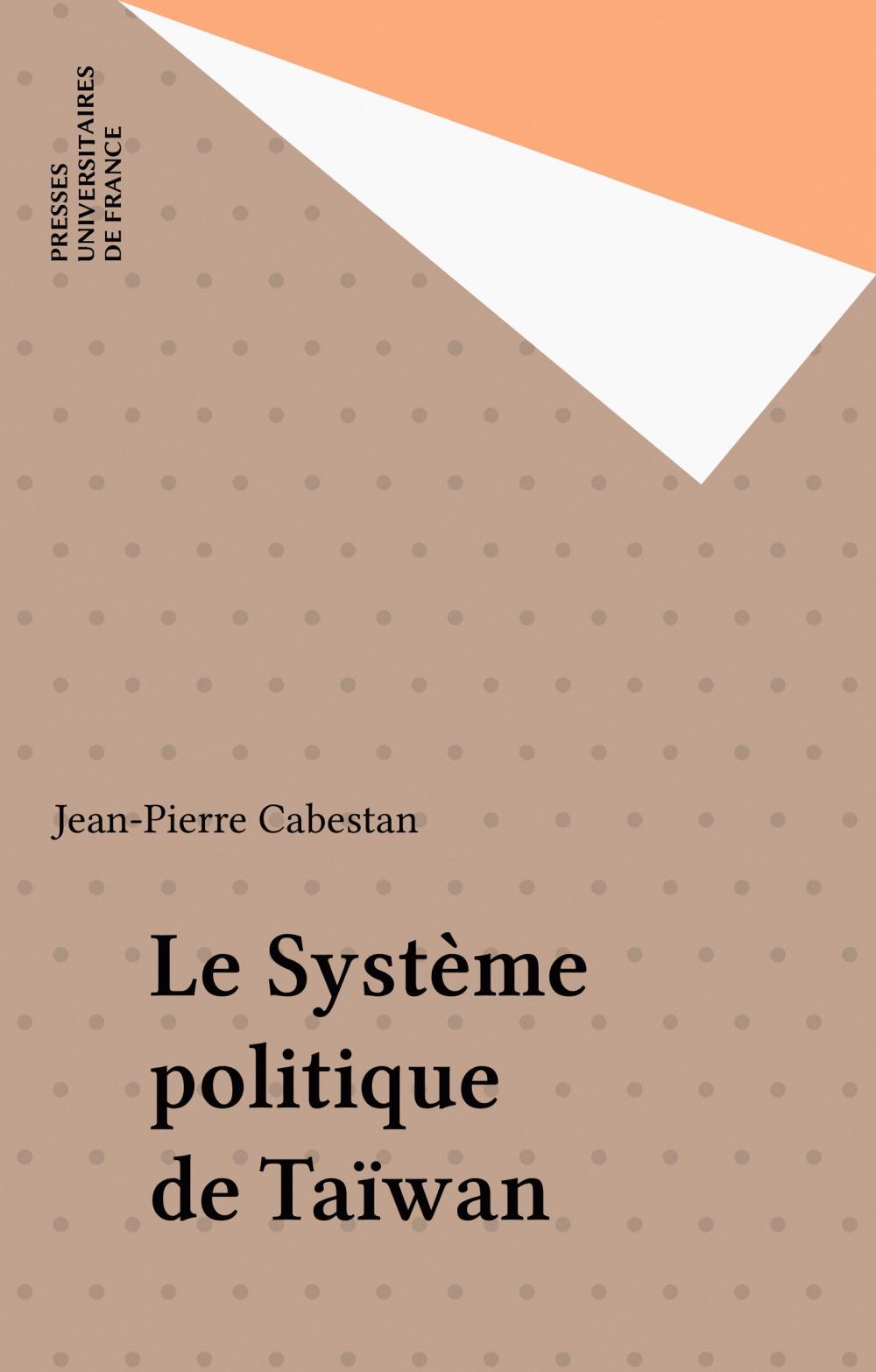 Le système politique de Taiwan  - Jean-Pierre Cabestan