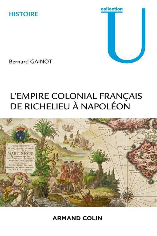 L'Empire colonial français ; de Richelieu à Napoléon
