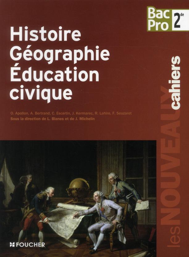 Les nouveaux cahiers ; histoire/géographie/éducation civique ; 2nde bac pro