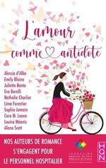 L'amour comme antidote  - Léna Forestier - Eve Borelli - Alana Scott - Collectif - Emily Blaine - Sophie Jomain - Nathalie Charlier - Juliette Bonte - Alessia d'Alba