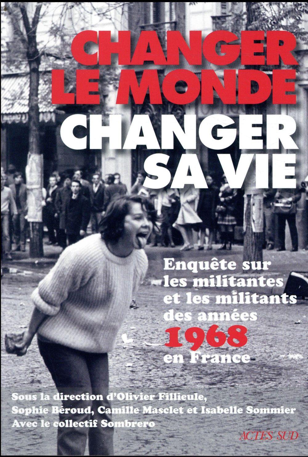 Changer le monde, changer sa vie ; enquête sur les militantes et militants des années 68 en France
