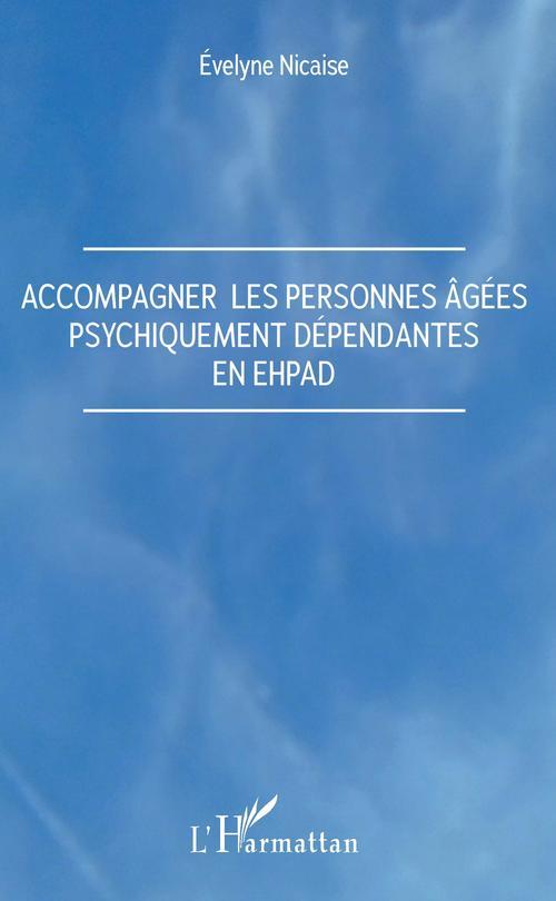 Accompagner les personnes âgées psychiquement dépendantes en EHPAD
