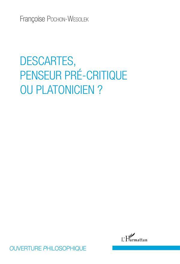 Descartes, penseur pré-critique ou platonicien ?