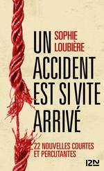 Un accident est si vite arrivé  - Sophie Loubière