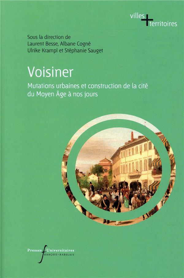 Voisiner ; mutations urbaines et construction de la cité du Moyen Âge à nos jours