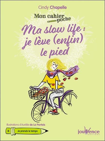 Mon cahier poche ; ma slow life : je lève (enfin) le pied
