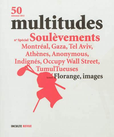Revue multitudes t.50; soulevements ; montreal, gaza, tel aviv, athenes, anonymous, indignes, occupy wall street, tumultueuses, florange, images