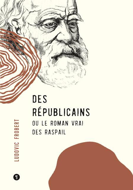 Des républicains ; le roman vrai des Raspail