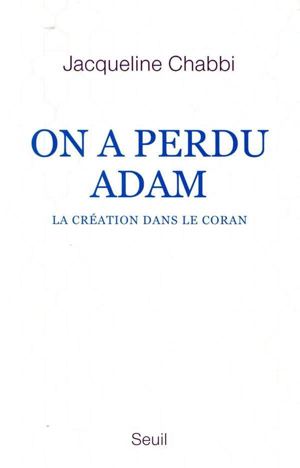 On A Perdu Adam ; La Creation Dans Le Coran