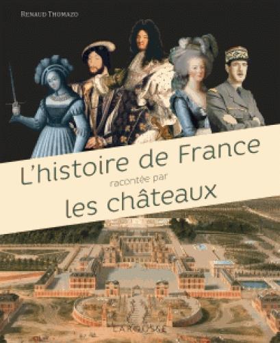 Thomazo Renaud - L'HISTOIRE DE FRANCE RACONTEE PAR LES CHATEAUX