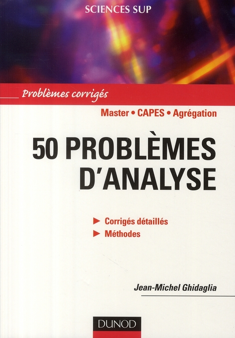 50 Problemes D'Analyse ; Corriges Detailles, Methodes ; Master/Capes/Agregation ; Problemes Corriges