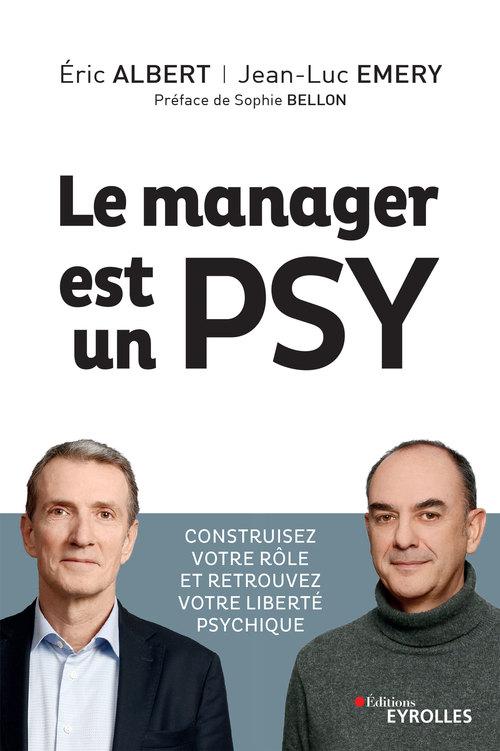 Le manager est un psy ; construire votre rôle et retrouvez votre liberté psychique (2e édition)