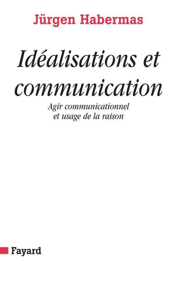 Idéalisations et communication ; agir communicationnel et usage de la raison