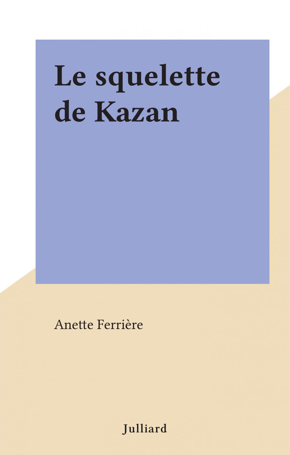 Le squelette de Kazan  - Anette Ferrière