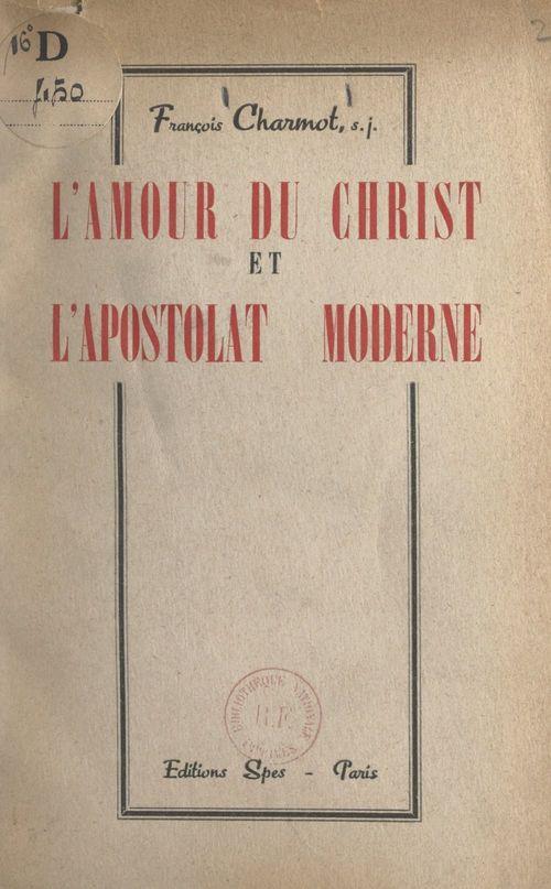 L'amour du Christ et l'apostolat moderne  - Francois Charmot