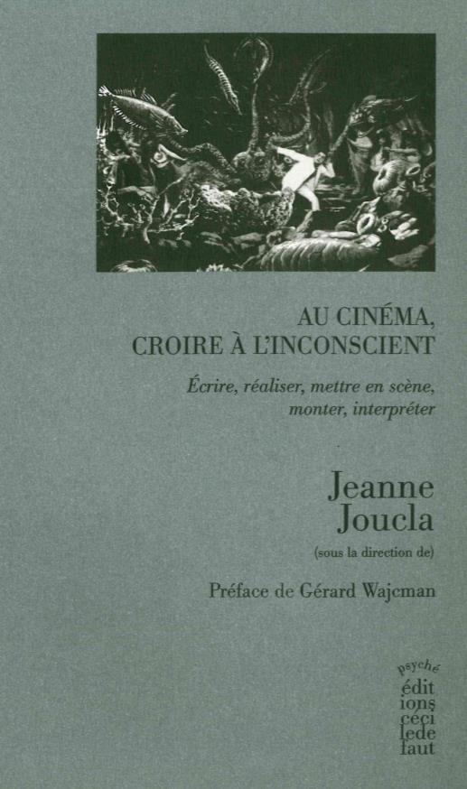 Au cinéma, croire à l'inconscient ; écrire, réaliser, mettre en scène, monter, interpréter