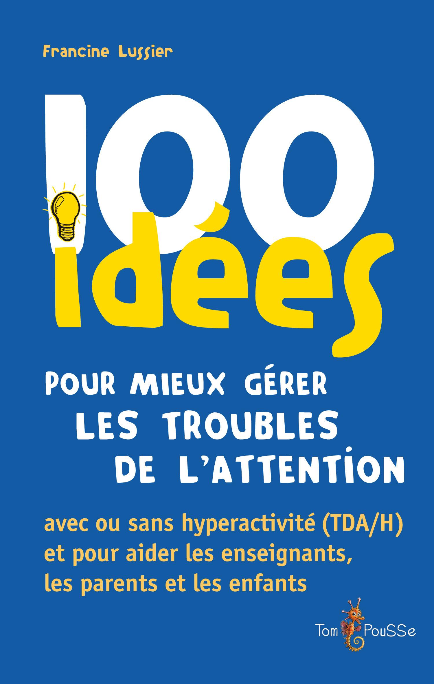 100 idées ; pour mieux gérer les troubles de l'attention ; avec ou sans hyperactivité (TDA/H) et pour aider les enseignants, les parents et les enfants