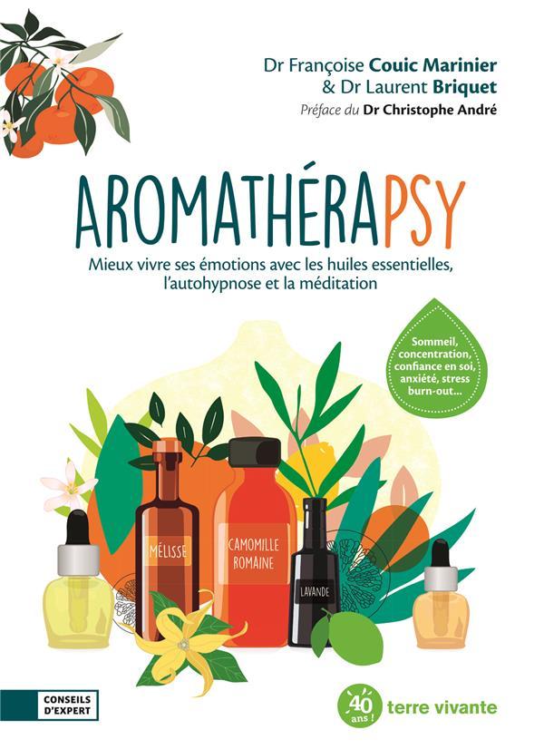Aromathérapsy ; mieux vivre avec les huiles essentielles, l'autohypnose et la méditation