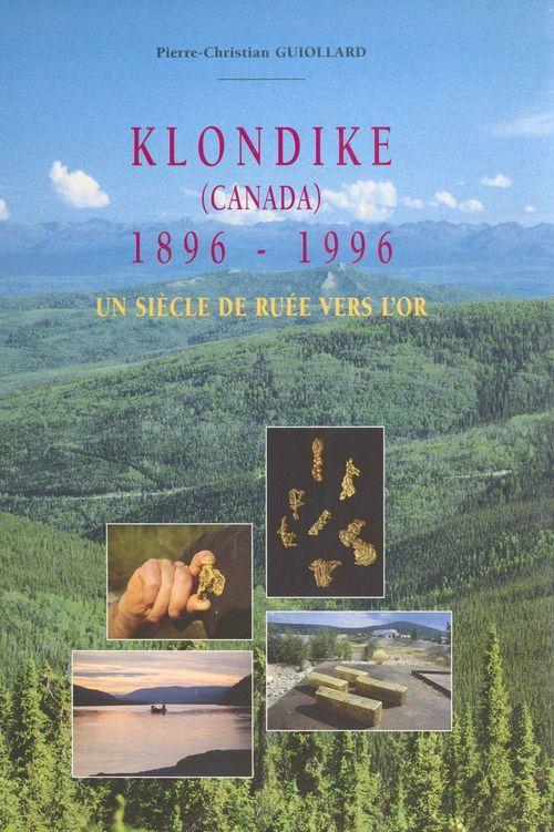 Klondike (Canada) 1896-1996 : un siècle de ruée vers l'or