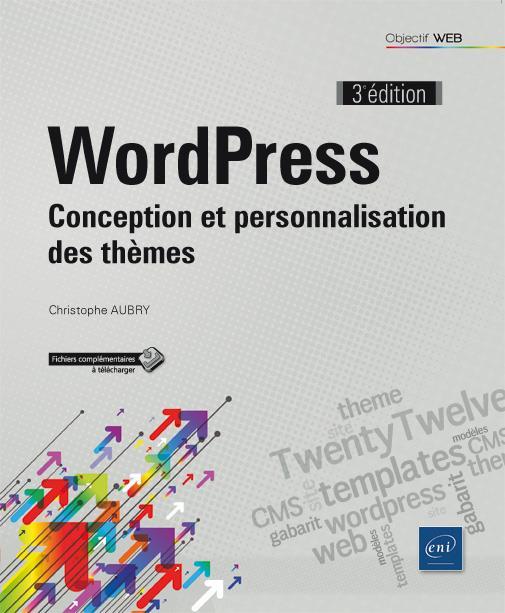 WordPress ; conception et personnalisation des thèmes (3e édition)