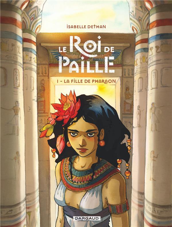 LE ROI DE PAILLE T.1  -  LA FILLE DE PHARAON