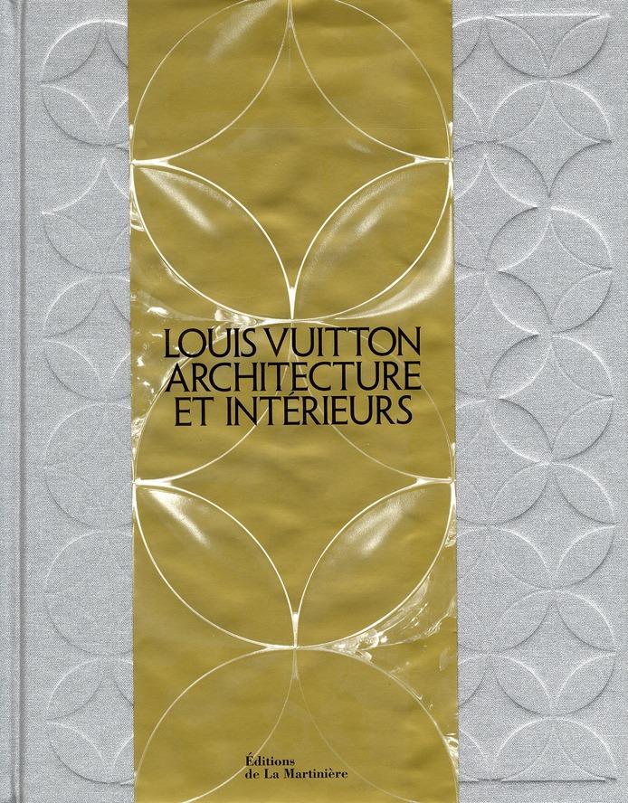 Louis Vuitton ; Architecture Et Interieurs
