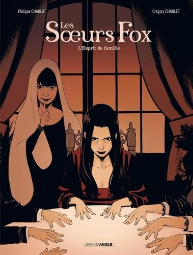 Les soeurs Fox T.2 ; l'esprit de famille