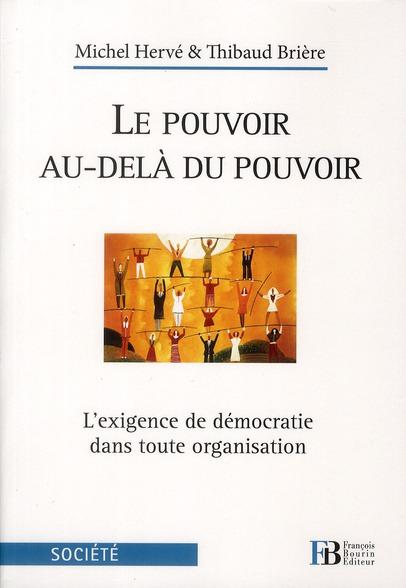 Le pouvoir au-delà du pouvoir ; l'exigence de démocratie dans toute organisation